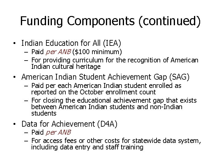 Funding Components (continued) • Indian Education for All (IEA) – Paid per ANB ($100