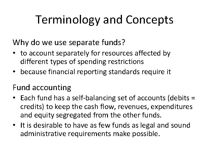 Terminology and Concepts Why do we use separate funds? • to account separately for