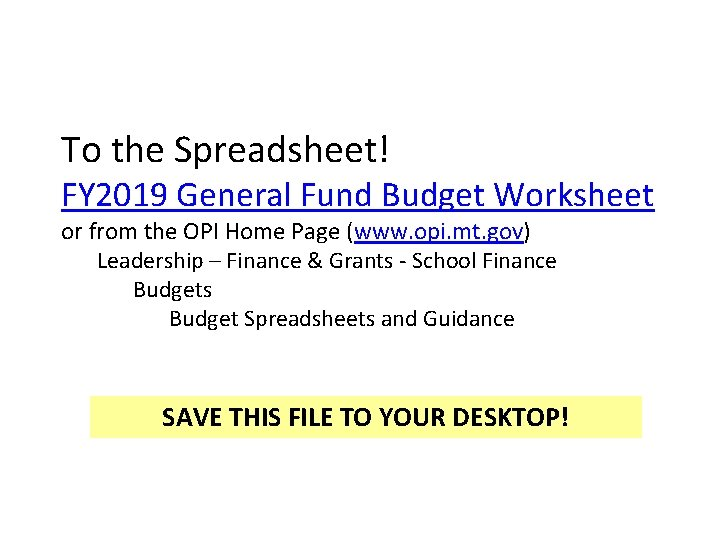 To the Spreadsheet! FY 2019 General Fund Budget Worksheet or from the OPI Home