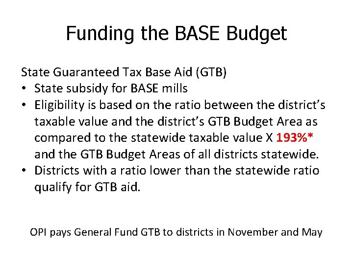 Funding the BASE Budget State Guaranteed Tax Base Aid (GTB) • State subsidy for
