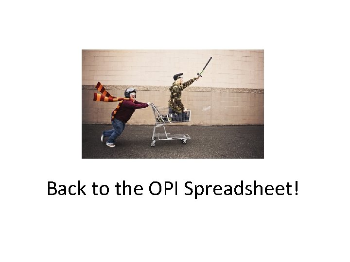 Back to the OPI Spreadsheet!