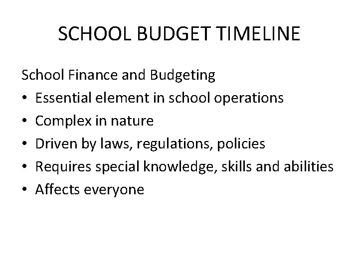 SCHOOL BUDGET TIMELINE School Finance and Budgeting • Essential element in school operations •