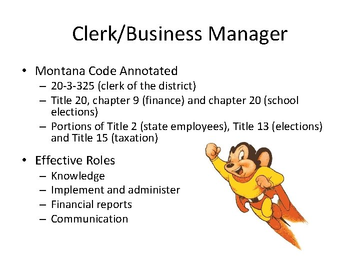 Clerk/Business Manager • Montana Code Annotated – 20 -3 -325 (clerk of the district)
