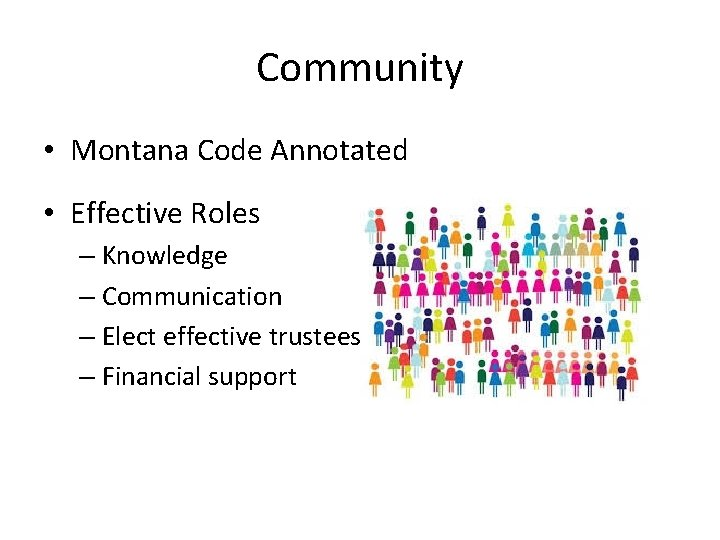 Community • Montana Code Annotated • Effective Roles – Knowledge – Communication – Elect