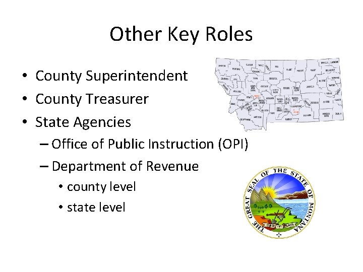 Other Key Roles • County Superintendent • County Treasurer • State Agencies – Office
