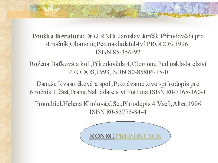 Použitá literatura: Dr. et RNDr. Jaroslav Jurčák, Přírodověda pro 4. ročník, Olomouc, Ped. nakladatelství