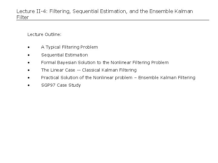 Lecture II-4: Filtering, Sequential Estimation, and the Ensemble Kalman Filter Lecture Outline: • A
