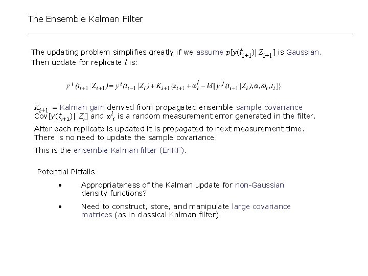 The Ensemble Kalman Filter The updating problem simplifies greatly if we assume p[y(ti+1)| Zi+1]