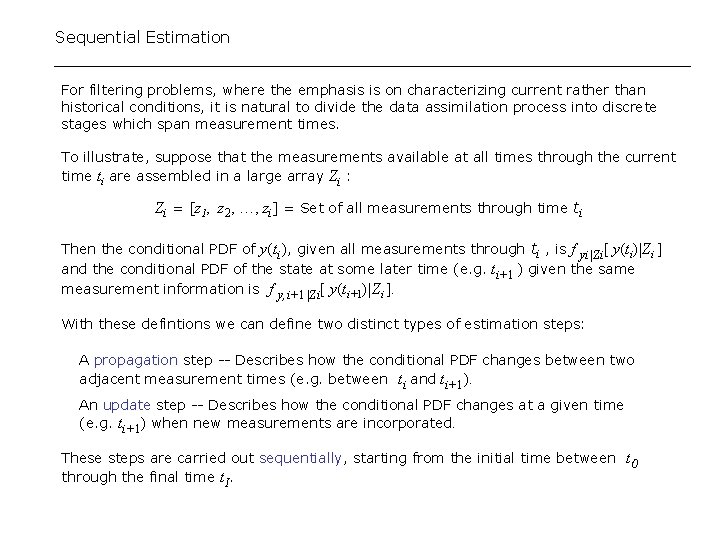 Sequential Estimation For filtering problems, where the emphasis is on characterizing current rather than