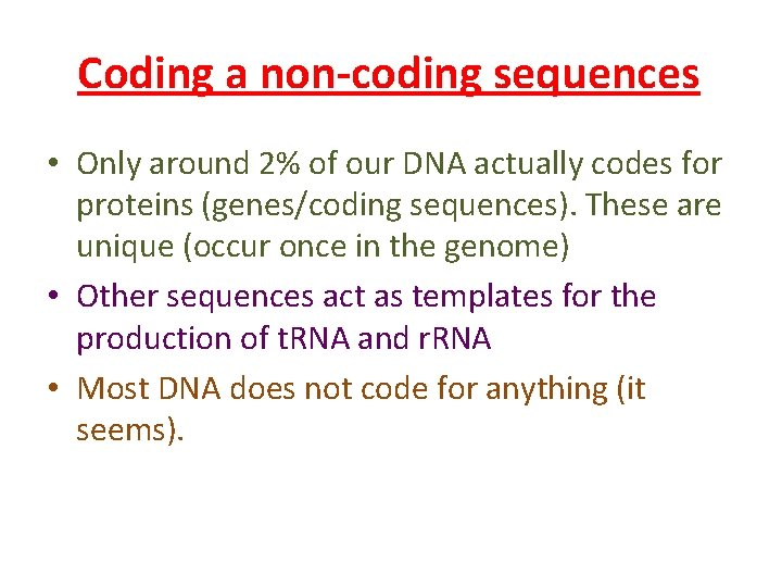 Coding a non-coding sequences • Only around 2% of our DNA actually codes for