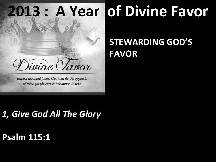 2013 : A Year of Divine Favor STEWARDING GOD'S FAVOR 1, Give God All