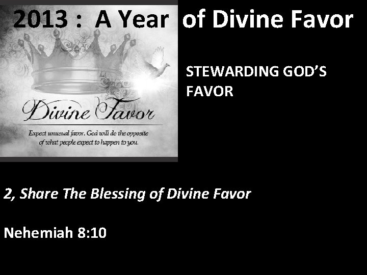 2013 : A Year of Divine Favor STEWARDING GOD'S FAVOR 2, Share The Blessing