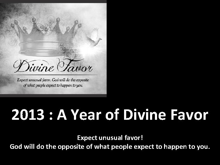 2013 : A Year of Divine Favor Expect unusual favor! God will do the