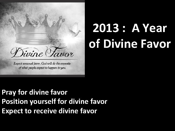 2013 : A Year of Divine Favor Pray for divine favor Position yourself for