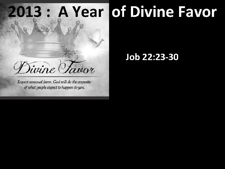 2013 : A Year of Divine Favor Job 22: 23 -30