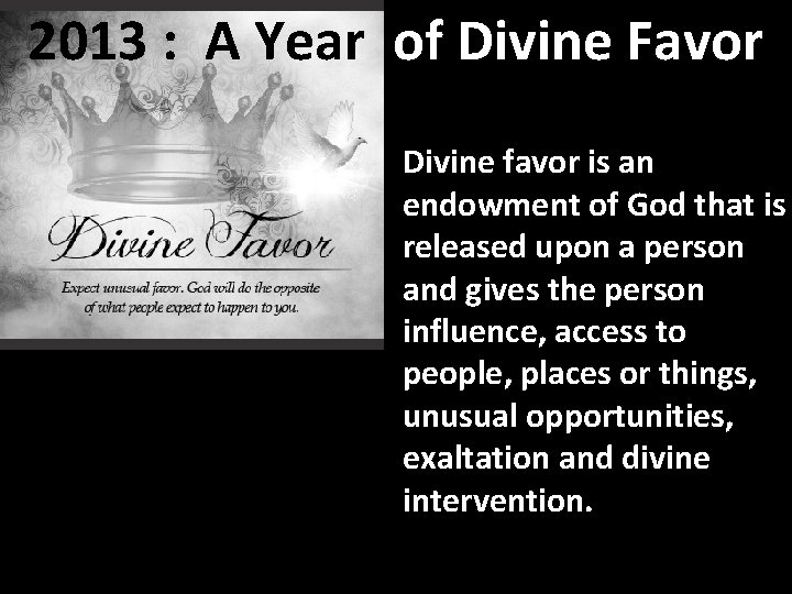 2013 : A Year of Divine Favor Divine favor is an endowment of God