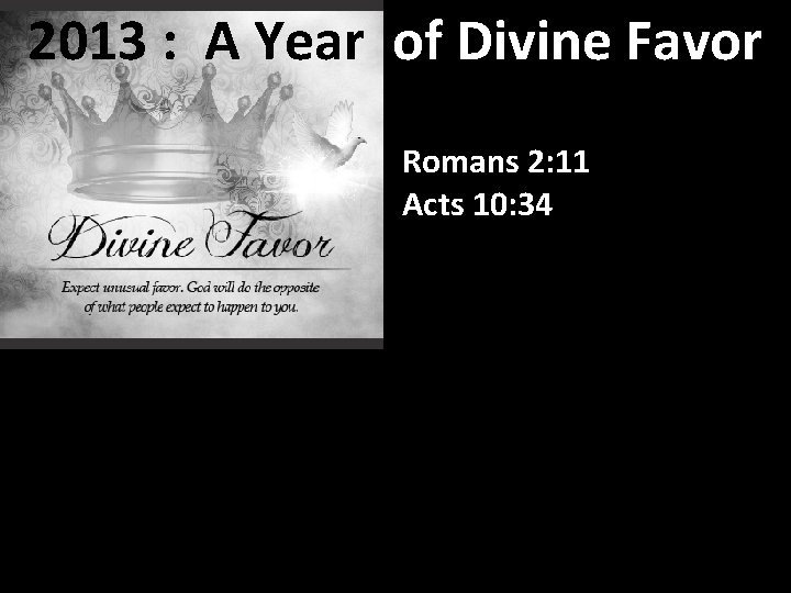 2013 : A Year of Divine Favor Romans 2: 11 Acts 10: 34