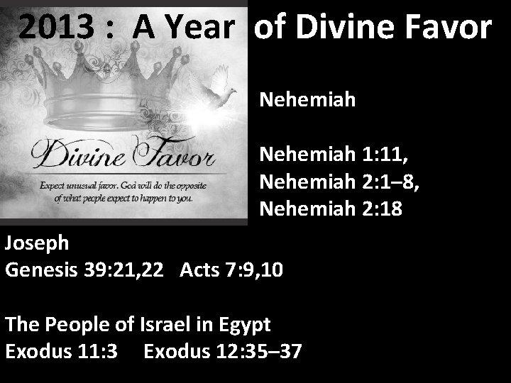 2013 : A Year of Divine Favor Nehemiah 1: 11, Nehemiah 2: 1– 8,
