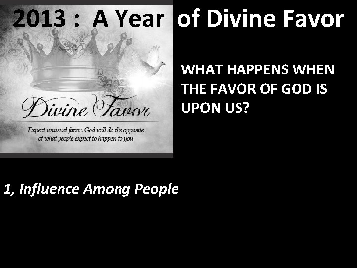 2013 : A Year of Divine Favor WHAT HAPPENS WHEN THE FAVOR OF GOD