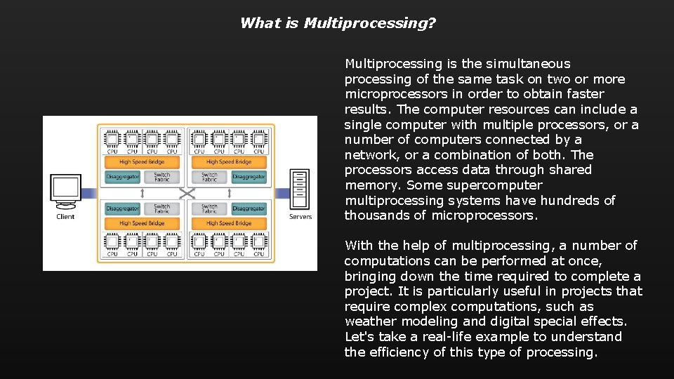 What is Multiprocessing? Multiprocessing is the simultaneous processing of the same task on two
