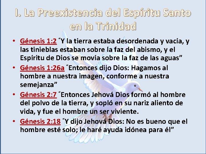 """I. La Preexistencia del Espíritu Santo en la Trinidad • Génesis 1: 2 """"Y"""