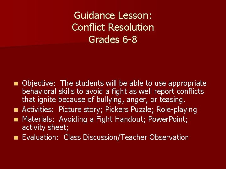 Guidance Lesson: Conflict Resolution Grades 6 -8 Objective: The students will be able to
