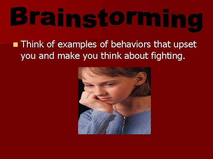 n Think of examples of behaviors that upset you and make you think about