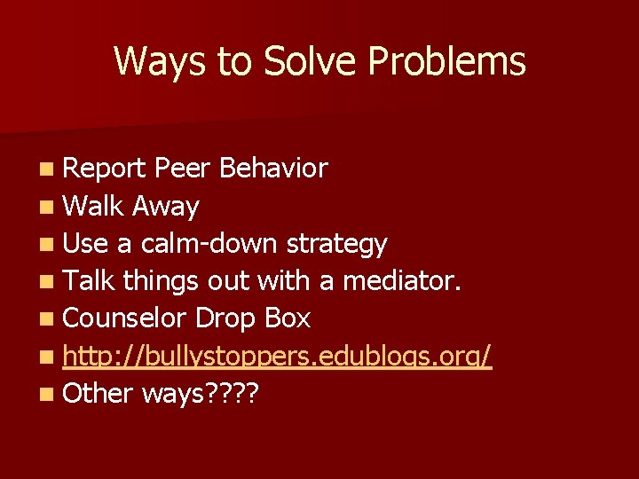 Ways to Solve Problems n Report Peer Behavior n Walk Away n Use a
