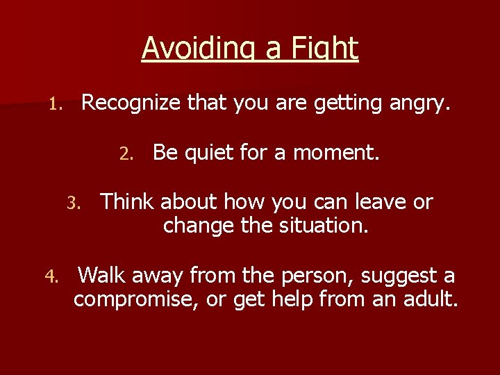 Avoiding a Fight 1. Recognize that you are getting angry. 2. 3. 4. Be