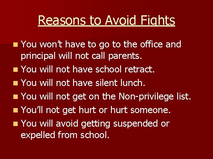 Reasons to Avoid Fights n You won't have to go to the office and