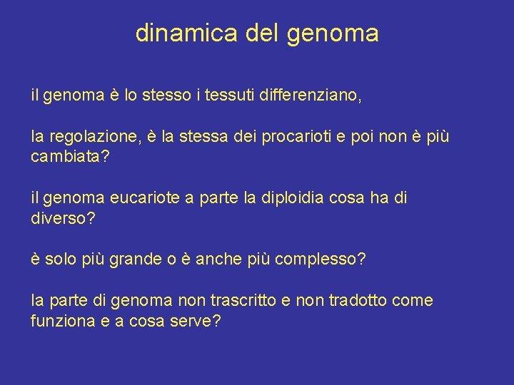 dinamica del genoma il genoma è lo stesso i tessuti differenziano, la regolazione, è