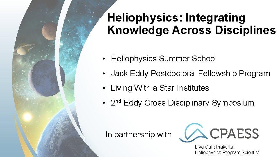 Heliophysics: Integrating Knowledge Across Disciplines • Heliophysics Summer School • Jack Eddy Postdoctoral Fellowship