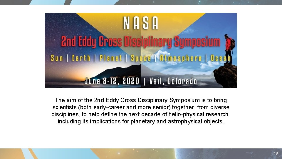 The aim of the 2 nd Eddy Cross Disciplinary Symposium is to bring scientists