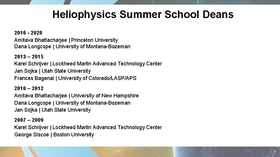 Heliophysics Summer School Deans 2016 - 2020 Amitava Bhattacharjee | Princeton University Dana Longcope