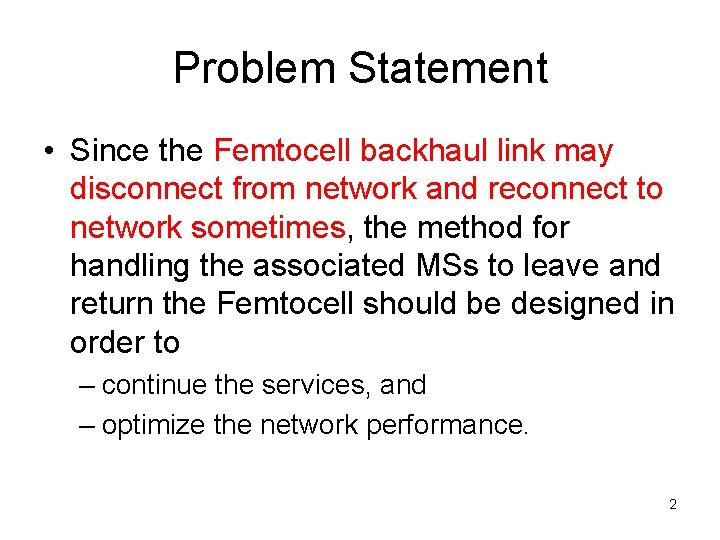 Problem Statement • Since the Femtocell backhaul link may disconnect from network and reconnect