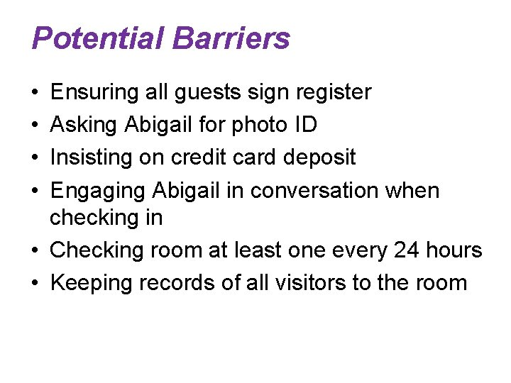 Potential Barriers • • Ensuring all guests sign register Asking Abigail for photo ID
