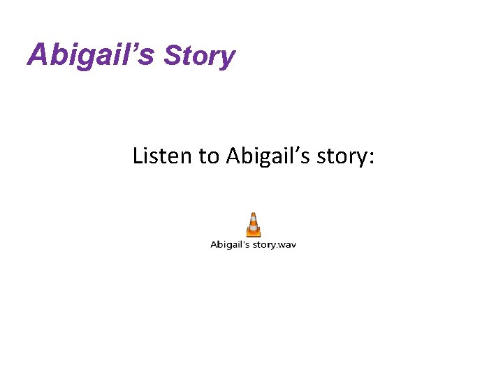 Abigail's Story Listen to Abigail's story: