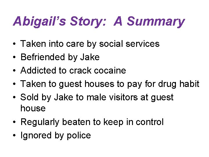 Abigail's Story: A Summary • • • Taken into care by social services Befriended