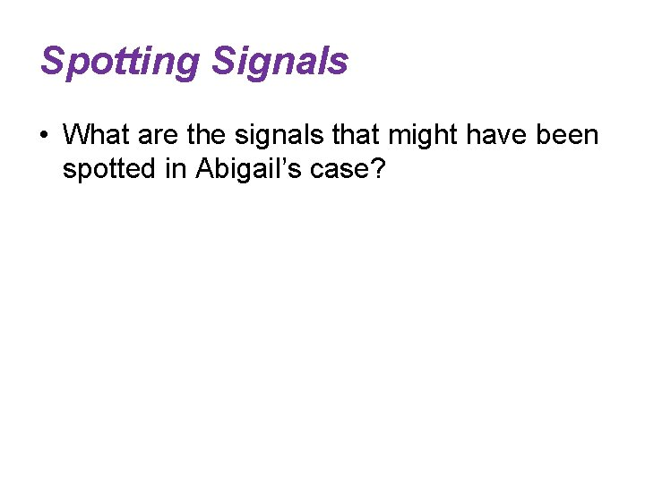 Spotting Signals • What are the signals that might have been spotted in Abigail's
