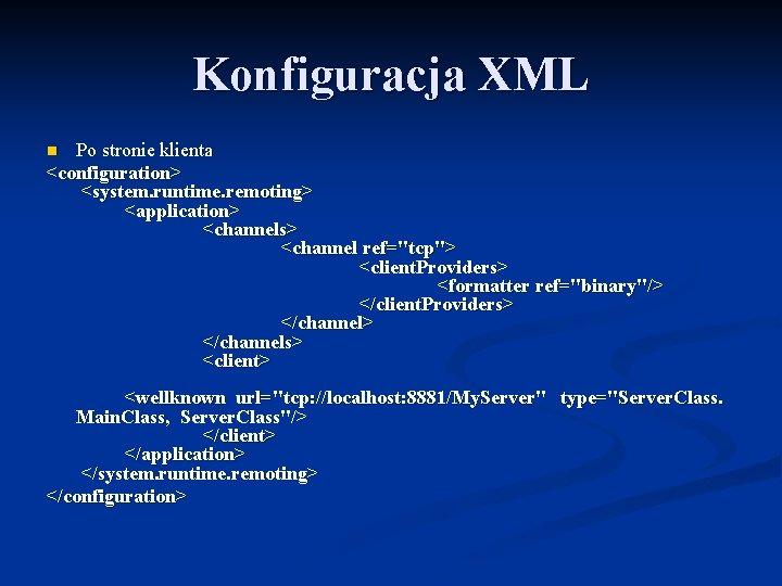 "Konfiguracja XML Po stronie klienta <configuration> <system. runtime. remoting> <application> <channels> <channel ref=""tcp""> <client."