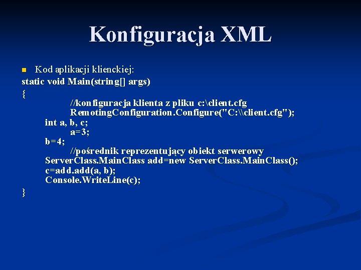 Konfiguracja XML Kod aplikacji klienckiej: static void Main(string[] args) { //konfiguracja klienta z pliku