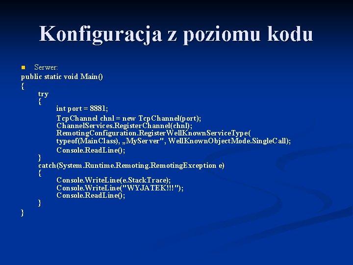 Konfiguracja z poziomu kodu Serwer: public static void Main() { try { int port