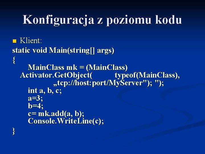 Konfiguracja z poziomu kodu Klient: static void Main(string[] args) { Main. Class mk =