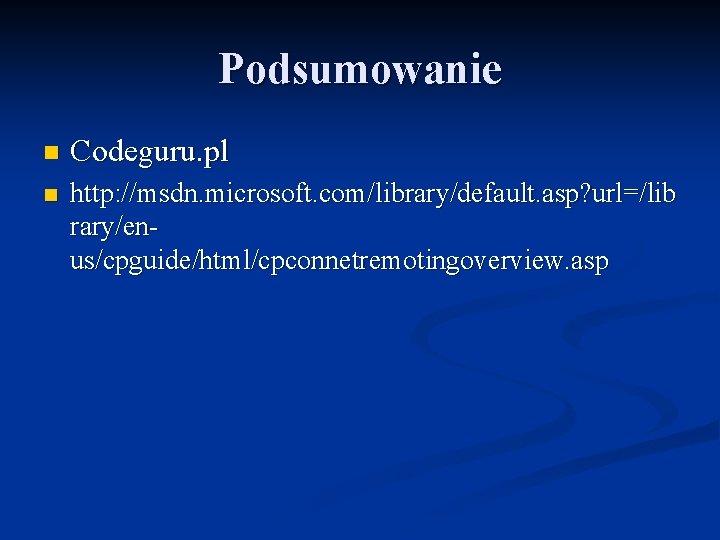 Podsumowanie n Codeguru. pl n http: //msdn. microsoft. com/library/default. asp? url=/lib rary/enus/cpguide/html/cpconnetremotingoverview. asp