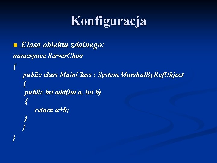 Konfiguracja n Klasa obiektu zdalnego: namespace Server. Class { public class Main. Class :