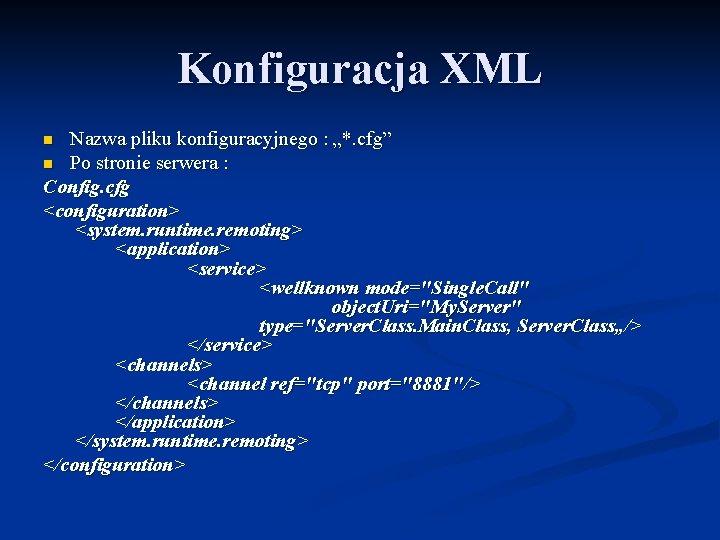 """Konfiguracja XML Nazwa pliku konfiguracyjnego : """"*. cfg"""" n Po stronie serwera : Config."""