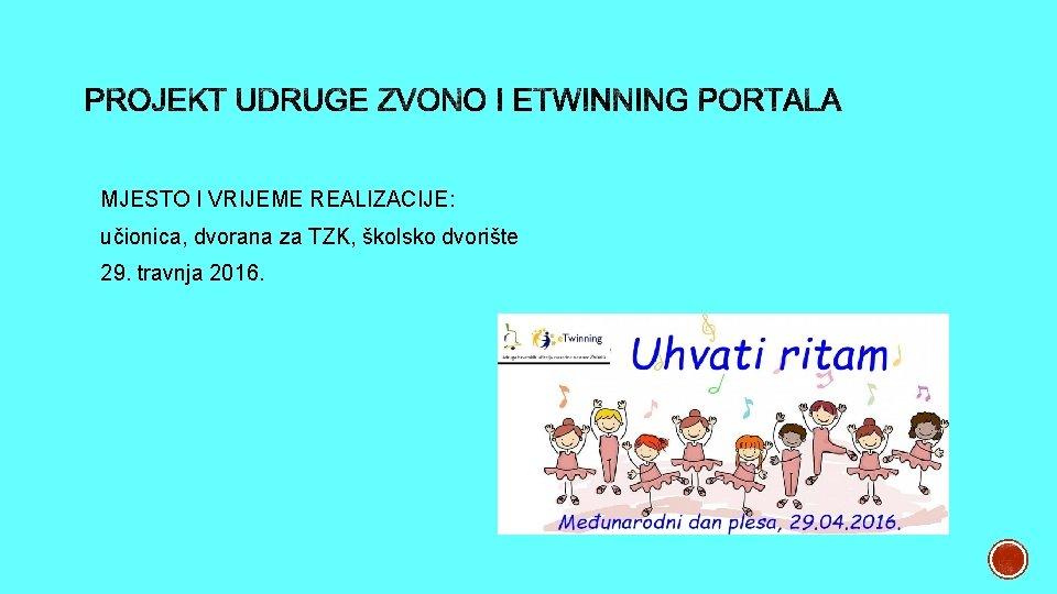 MJESTO I VRIJEME REALIZACIJE: učionica, dvorana za TZK, školsko dvorište 29. travnja 2016.