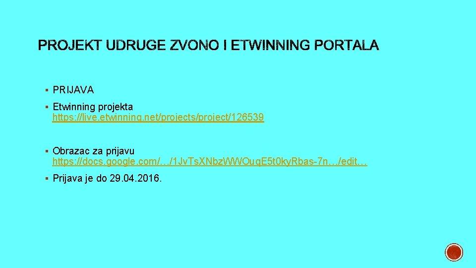 § PRIJAVA § Etwinning projekta https: //live. etwinning. net/projects/project/126539 § Obrazac za prijavu https: