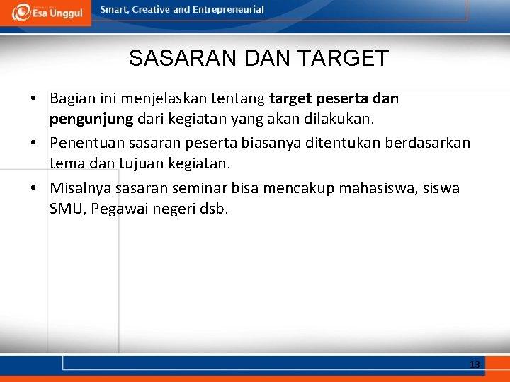 SASARAN DAN TARGET • Bagian ini menjelaskan tentang target peserta dan pengunjung dari kegiatan
