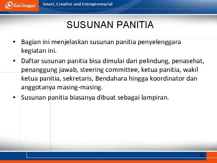 SUSUNAN PANITIA • Bagian ini menjelaskan susunan panitia penyelenggara kegiatan ini. • Daftar susunan
